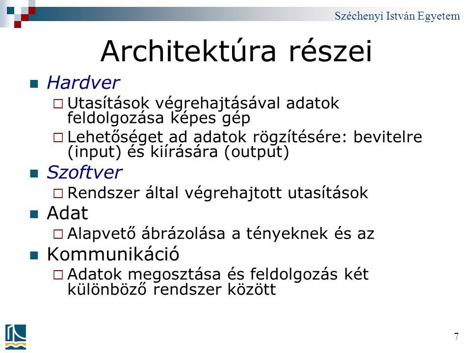 Széchenyi István Egyetem 7 Architektúra részei Hardver  Utasítások végrehajtásával adatok feldolgozása képes gép  Lehetőséget ad adatok rögzítésére: