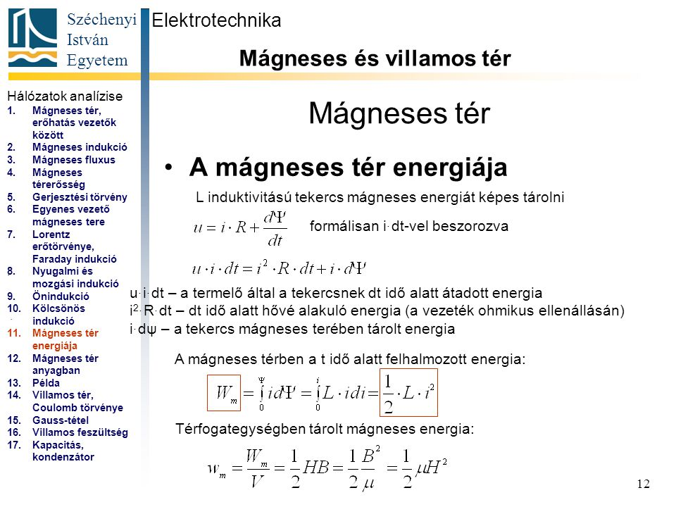 Széchenyi István Egyetem 12 Mágneses tér A mágneses tér energiája Elektrotechnika Mágneses és villamos tér... L induktivitású tekercs mágneses energiá