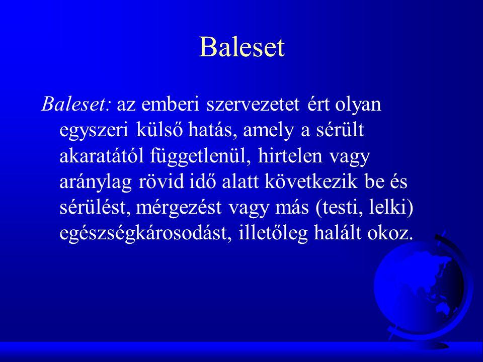 Baleset Baleset: az emberi szervezetet ért olyan egyszeri külső hatás, amely a sérült akaratától függetlenül, hirtelen vagy aránylag rövid idő alatt k