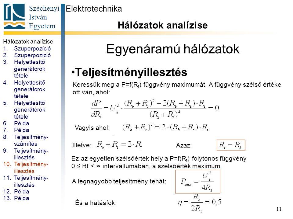 Széchenyi István Egyetem 11 Egyenáramú hálózatok Teljesítményillesztés Elektrotechnika Hálózatok analízise. R1=R2=R3=10Ω U=10V. Keressük meg a P=f(R t