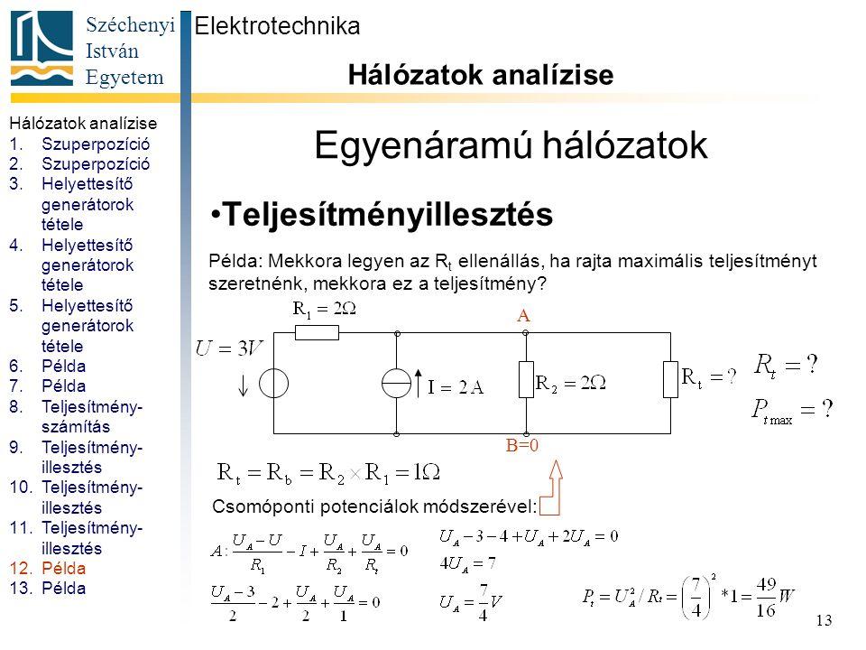 Széchenyi István Egyetem 13 Egyenáramú hálózatok Teljesítményillesztés Elektrotechnika Hálózatok analízise. R1=R2=R3=10Ω U=10V. Példa: Mekkora legyen
