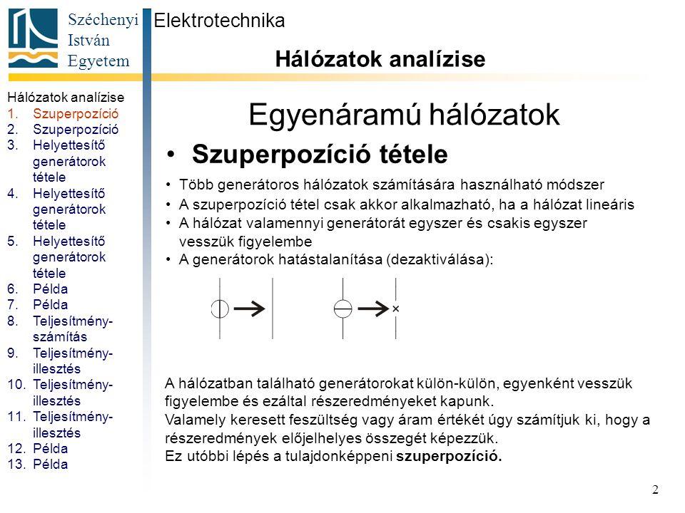 Széchenyi István Egyetem 2 Egyenáramú hálózatok Szuperpozíció tétele Elektrotechnika Hálózatok analízise. Több generátoros hálózatok számítására haszn