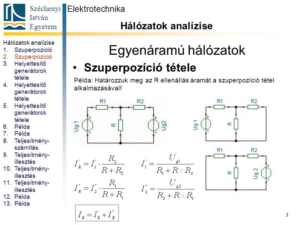 Széchenyi István Egyetem 3 Egyenáramú hálózatok Szuperpozíció tétele Elektrotechnika Hálózatok analízise. Példa: Határozzuk meg az R ellenállás áramát