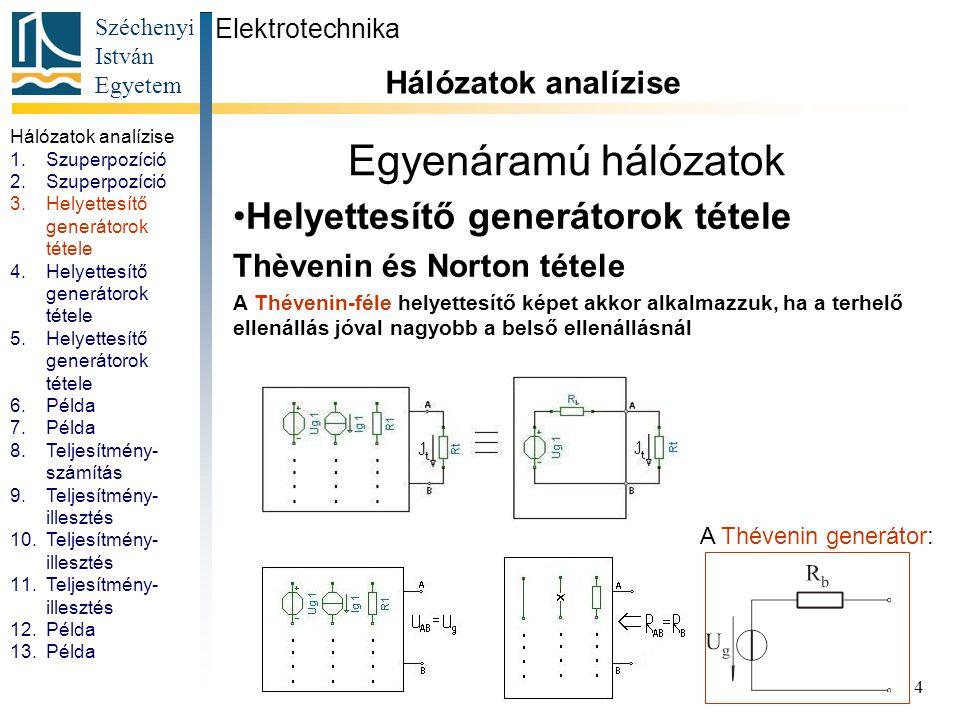 Széchenyi István Egyetem 4 Egyenáramú hálózatok Helyettesítő generátorok tétele Thèvenin és Norton tétele A Thévenin-féle helyettesítő képet akkor alk
