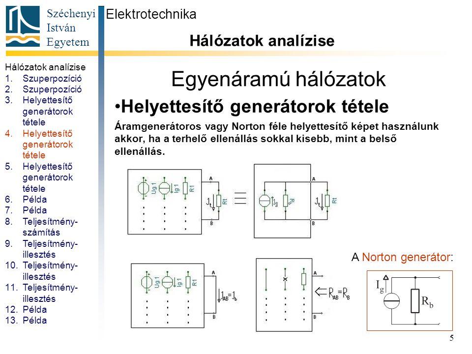 Széchenyi István Egyetem 5 Egyenáramú hálózatok Helyettesítő generátorok tétele Áramgenerátoros vagy Norton féle helyettesítő képet használunk akkor,