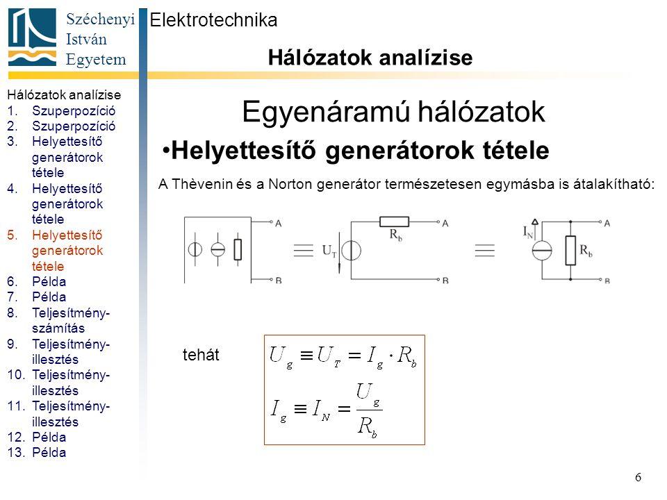 Széchenyi István Egyetem 6 Egyenáramú hálózatok Helyettesítő generátorok tétele Elektrotechnika Hálózatok analízise. A Thèvenin és a Norton generátor