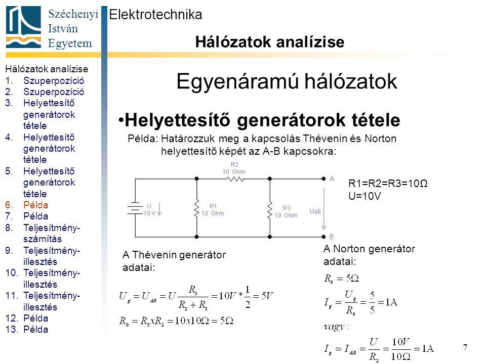 Széchenyi István Egyetem 7 Egyenáramú hálózatok Helyettesítő generátorok tétele Elektrotechnika Hálózatok analízise. R1=R2=R3=10Ω U=10V Példa: Határoz