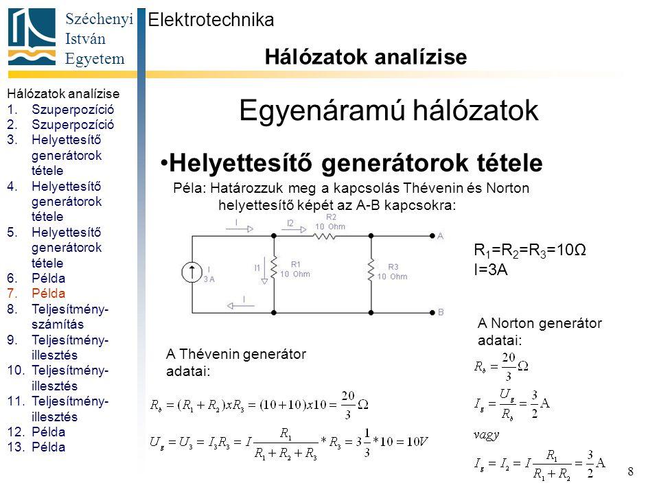 Széchenyi István Egyetem 8 Egyenáramú hálózatok Helyettesítő generátorok tétele Elektrotechnika Hálózatok analízise. Péla: Határozzuk meg a kapcsolás