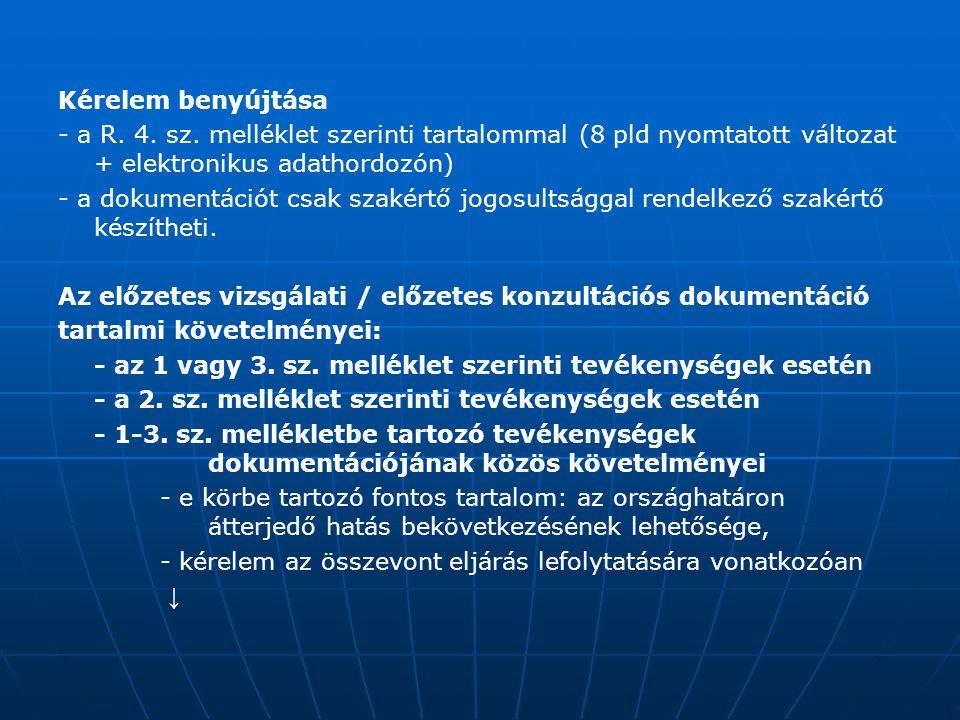 Kérelem benyújtása - a R. 4. sz. melléklet szerinti tartalommal (8 pld nyomtatott változat + elektronikus adathordozón) - a dokumentációt csak szakért