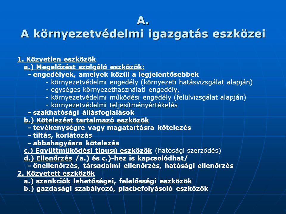 A. A környezetvédelmi igazgatás eszközei 1. Közvetlen eszközök a.) Megelőzést szolgáló eszközök: - engedélyek, amelyek közül a legjelentősebbek - körn