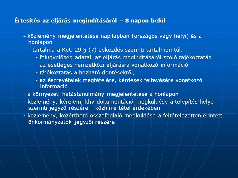 Értesítés az eljárás megindításáról – 8 napon belül - közlemény megjelentetése napilapban (országos vagy helyi) és a honlapon - tartalma a Ket. 29.§ (