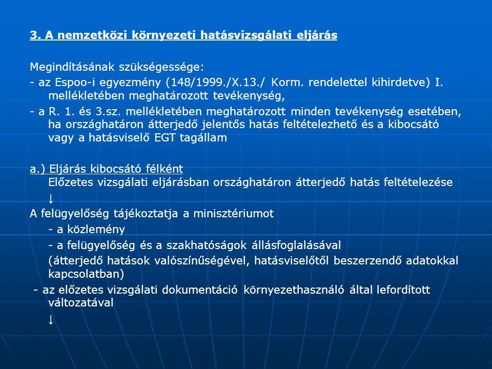 3. A nemzetközi környezeti hatásvizsgálati eljárás Megindításának szükségessége: - az Espoo-i egyezmény (148/1999./X.13./ Korm. rendelettel kihirdetve