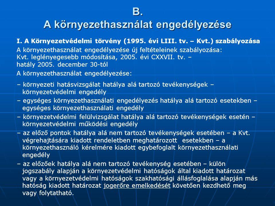 B. A környezethasználat engedélyezése I. A Környezetvédelmi törvény (1995. évi LIII. tv. – Kvt.) szabályozása A környezethasználat engedélyezése új fe