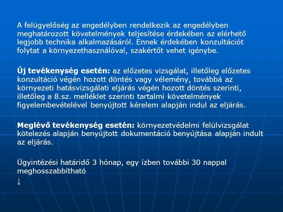 A felügyelőség az engedélyben rendelkezik az engedélyben meghatározott követelmények teljesítése érdekében az elérhető legjobb technika alkalmazásáról