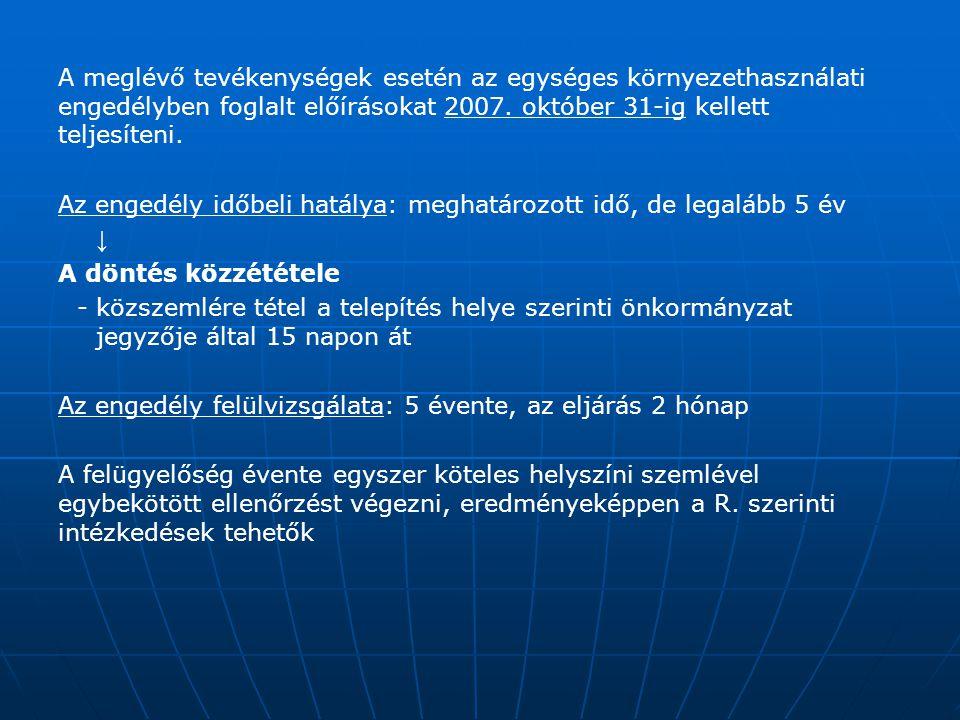 A meglévő tevékenységek esetén az egységes környezethasználati engedélyben foglalt előírásokat 2007. október 31-ig kellett teljesíteni. Az engedély id