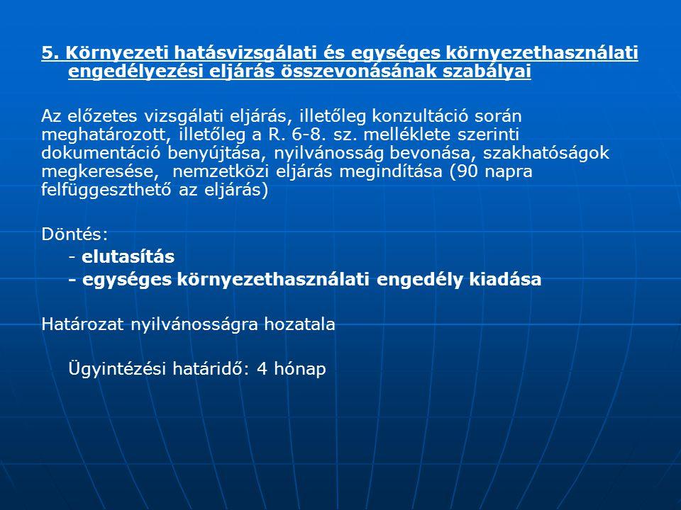 5. Környezeti hatásvizsgálati és egységes környezethasználati engedélyezési eljárás összevonásának szabályai Az előzetes vizsgálati eljárás, illetőleg