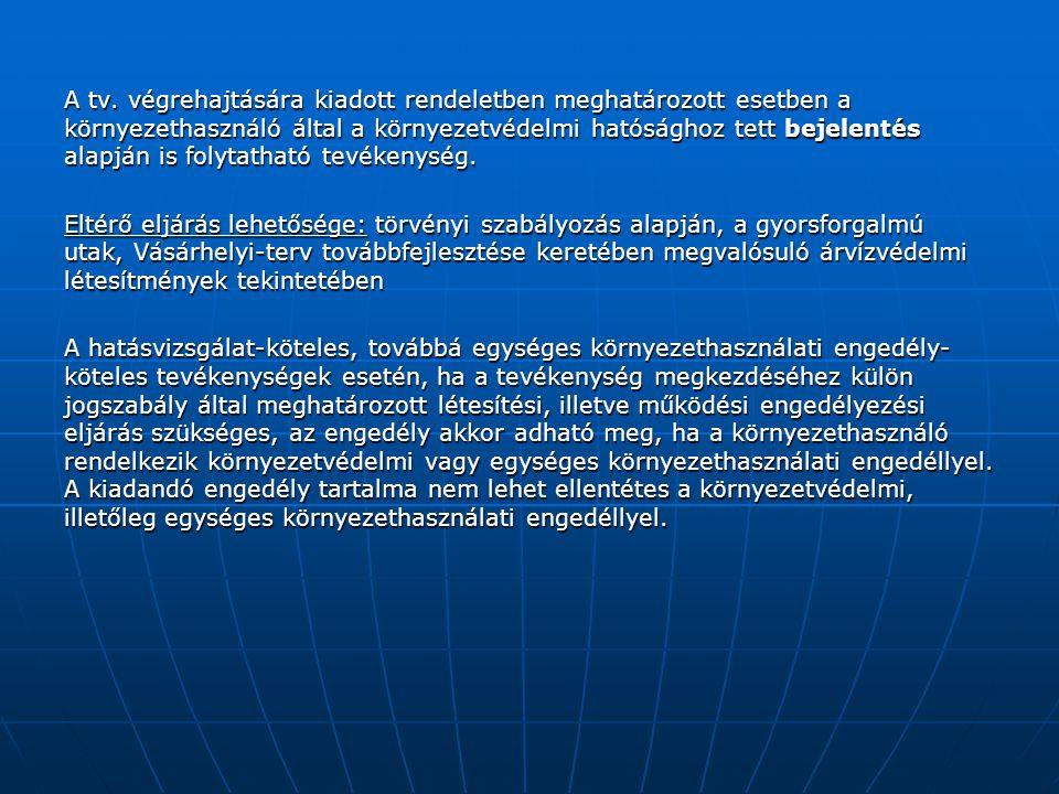 A tv. végrehajtására kiadott rendeletben meghatározott esetben a környezethasználó által a környezetvédelmi hatósághoz tett bejelentés alapján is foly