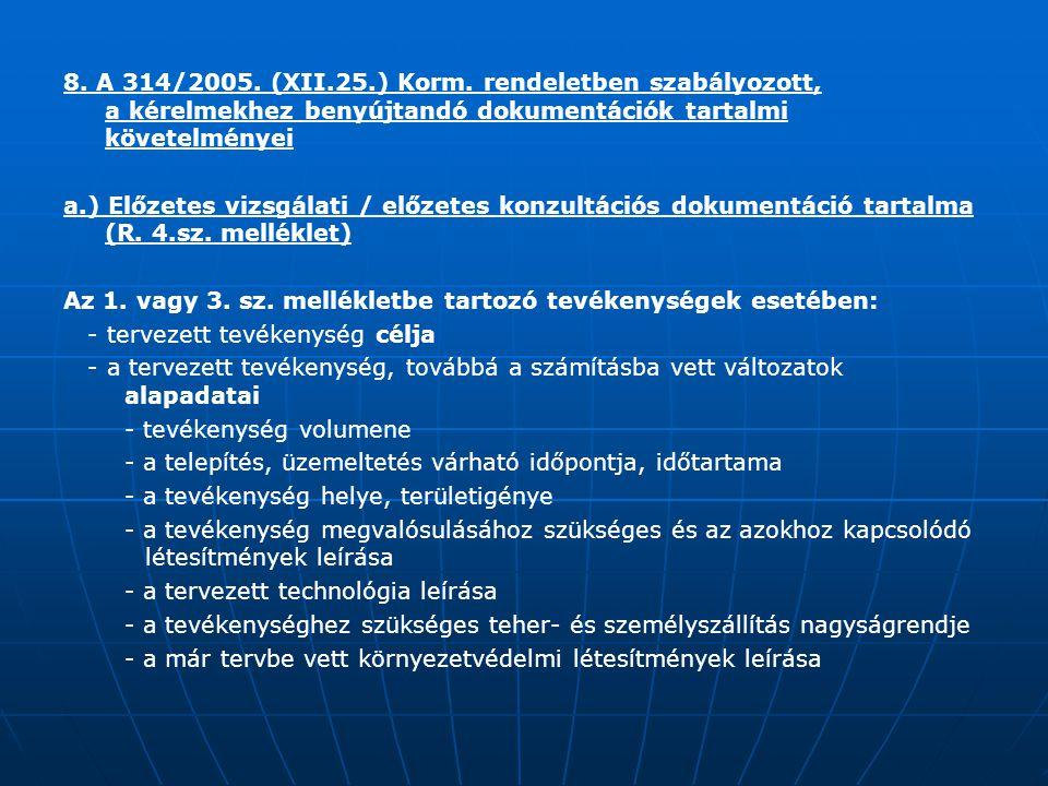 8. A 314/2005. (XII.25.) Korm. rendeletben szabályozott, a kérelmekhez benyújtandó dokumentációk tartalmi követelményei a.) Előzetes vizsgálati / előz