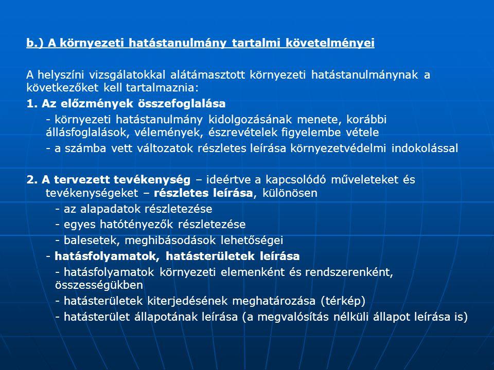 b.) A környezeti hatástanulmány tartalmi követelményei A helyszíni vizsgálatokkal alátámasztott környezeti hatástanulmánynak a következőket kell tarta