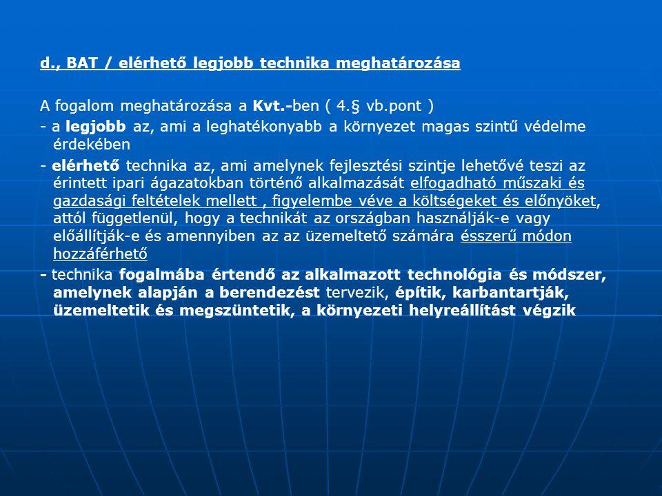 d., BAT / elérhető legjobb technika meghatározása A fogalom meghatározása a Kvt.-ben ( 4.§ vb.pont ) - a legjobb az, ami a leghatékonyabb a környezet