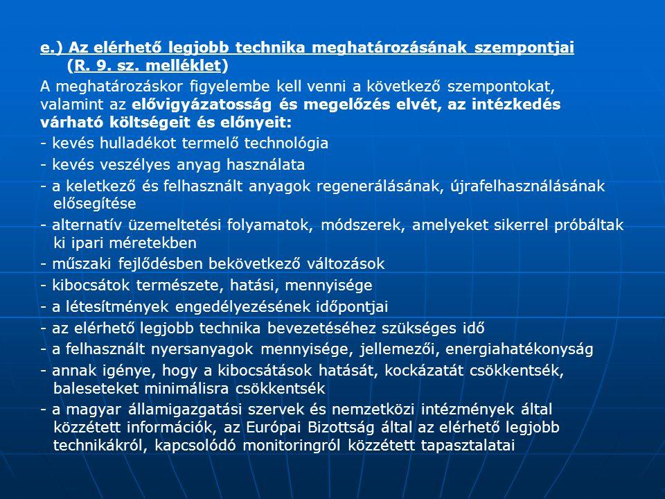 e.) Az elérhető legjobb technika meghatározásának szempontjai (R. 9. sz. melléklet) A meghatározáskor figyelembe kell venni a következő szempontokat,