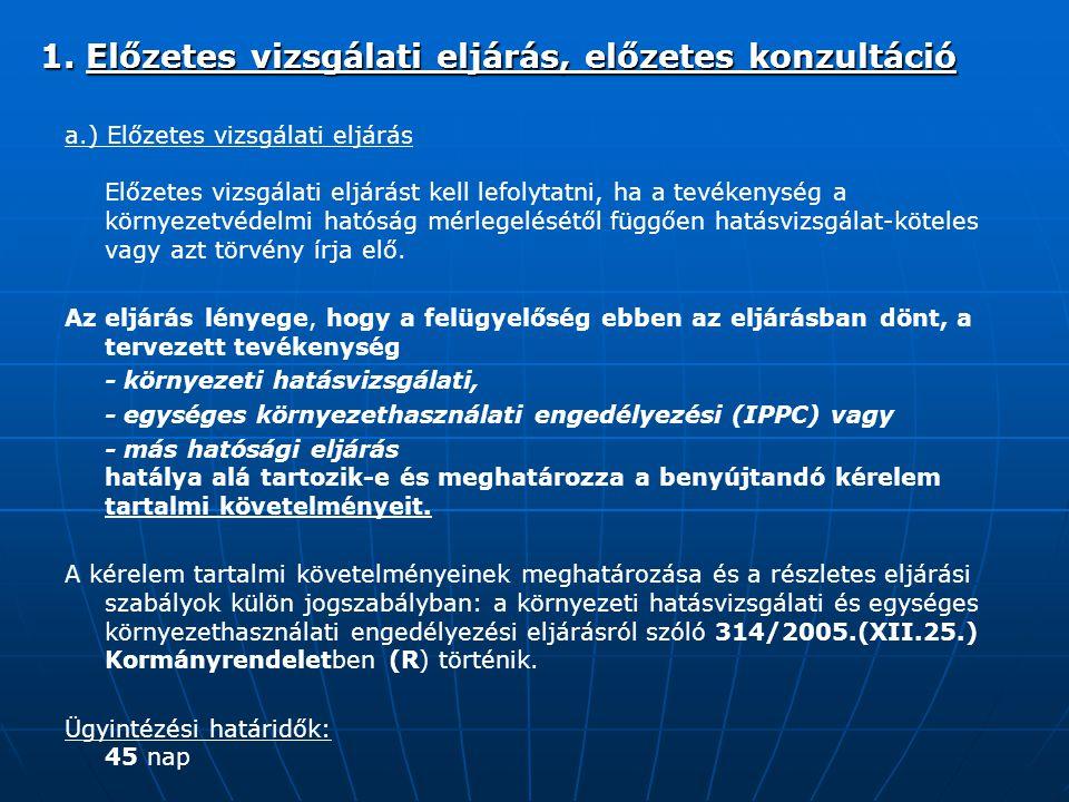 a.) Előzetes vizsgálati eljárás Előzetes vizsgálati eljárást kell lefolytatni, ha a tevékenység a környezetvédelmi hatóság mérlegelésétől függően hatá