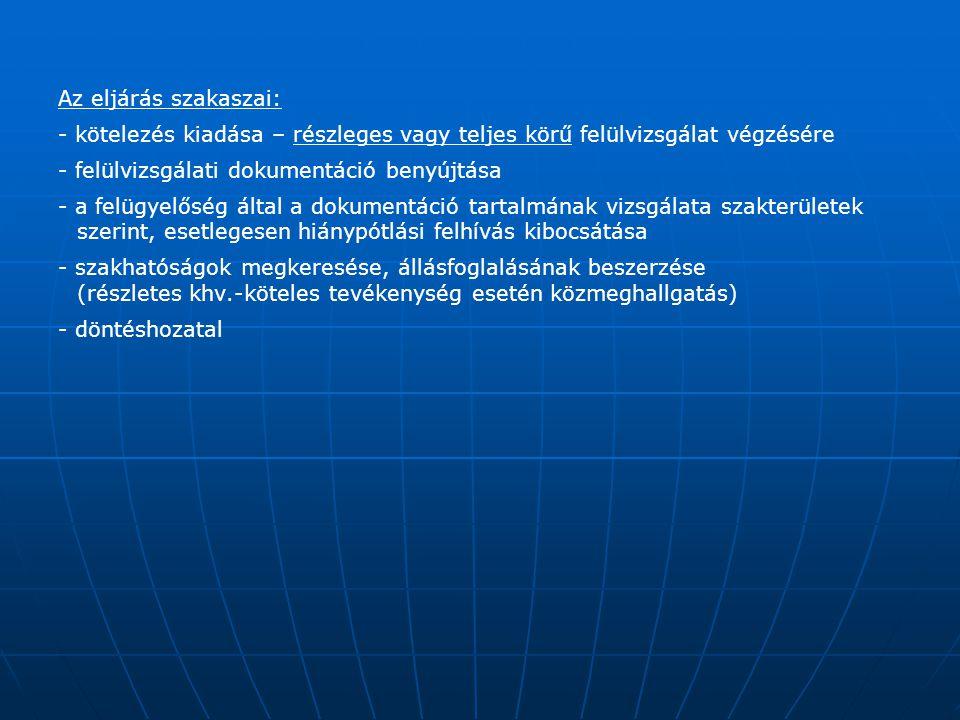 Az eljárás szakaszai: - kötelezés kiadása – részleges vagy teljes körű felülvizsgálat végzésére - felülvizsgálati dokumentáció benyújtása - a felügyel