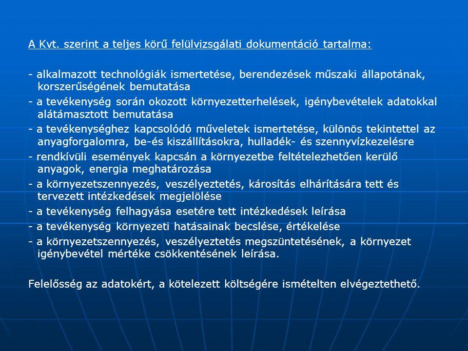 A Kvt. szerint a teljes körű felülvizsgálati dokumentáció tartalma: - alkalmazott technológiák ismertetése, berendezések műszaki állapotának, korszerű