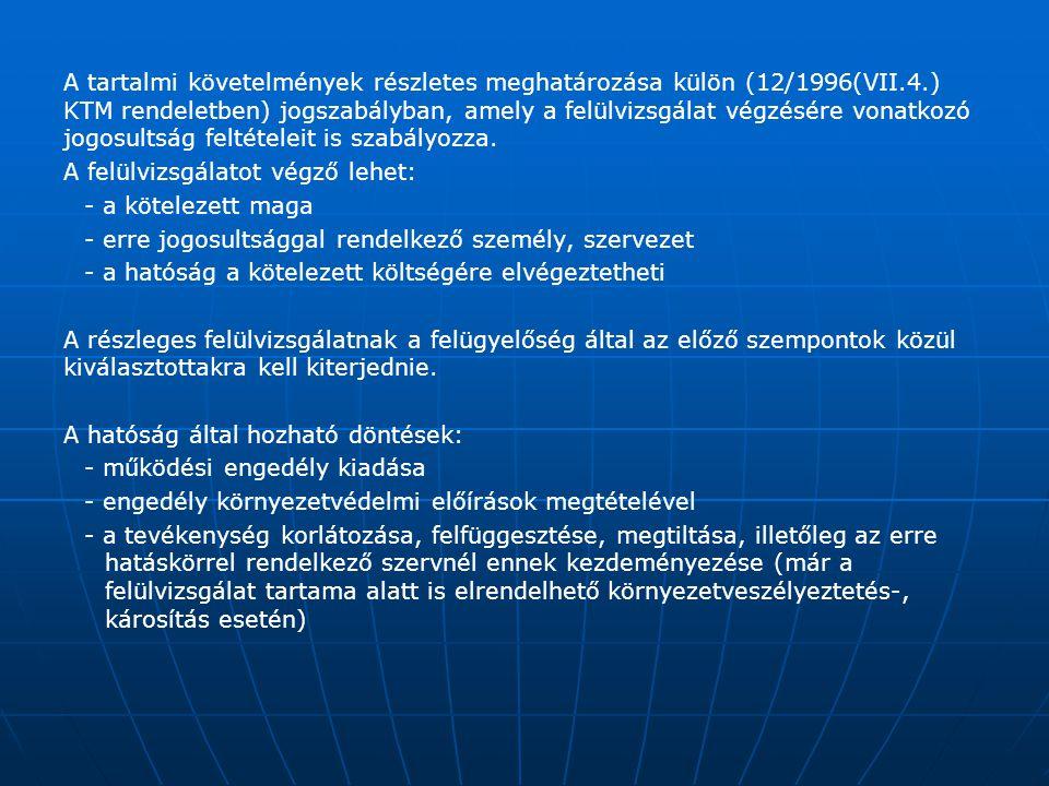 A tartalmi követelmények részletes meghatározása külön (12/1996(VII.4.) KTM rendeletben) jogszabályban, amely a felülvizsgálat végzésére vonatkozó jog