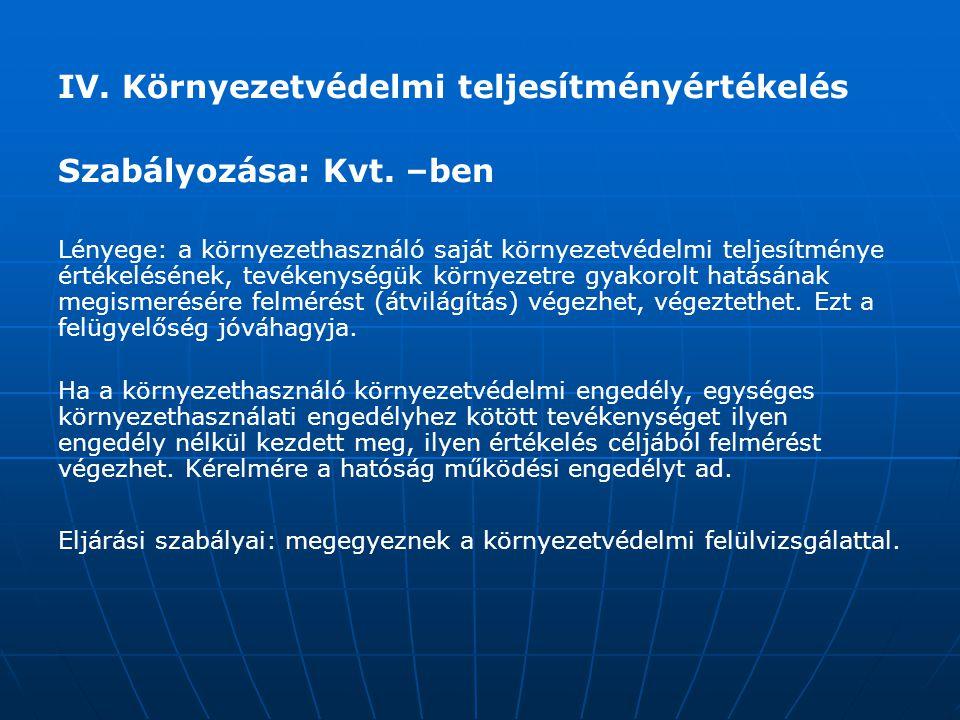 IV.Környezetvédelmi teljesítményértékelés Szabályozása: Kvt.