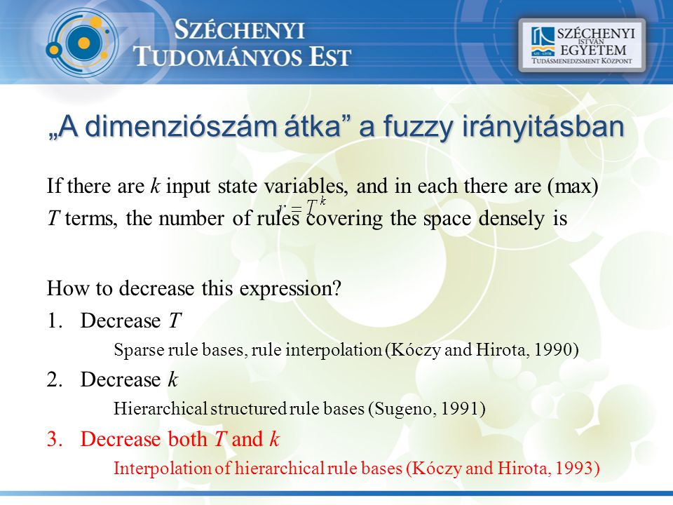 """A dimenziószám átka a fuzzy irányitásban If there are k input state variables, and in each there are (max) T terms, the number of rules covering the space densely is How to decrease this expression."