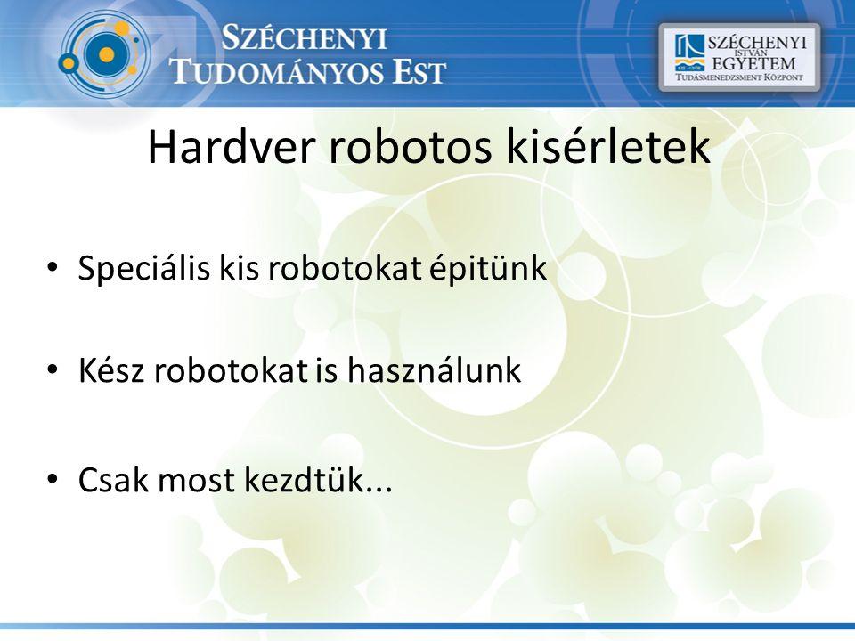 Hardver robotos kisérletek Speciális kis robotokat épitünk Kész robotokat is használunk Csak most kezdtük...