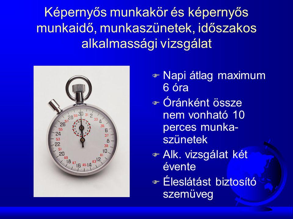 Képernyős munkakör és képernyős munkaidő, munkaszünetek, időszakos alkalmassági vizsgálat F Napi átlag maximum 6 óra F Óránként össze nem vonható 10 p