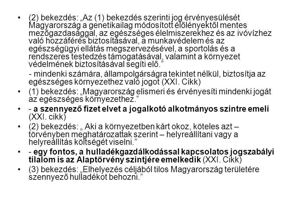 """(2) bekezdés: """"Az (1) bekezdés szerinti jog érvényesülését Magyarország a genetikailag módosított élőlényektől mentes mezőgazdasággal, az egészséges é"""
