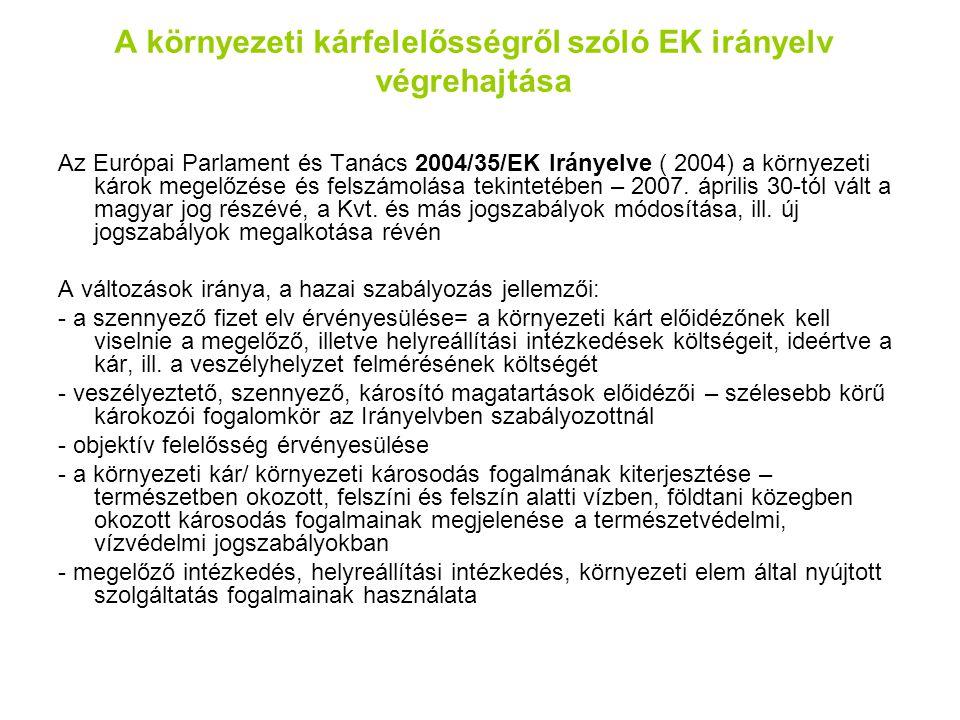 A környezeti kárfelelősségről szóló EK irányelv végrehajtása Az Európai Parlament és Tanács 2004/35/EK Irányelve ( 2004) a környezeti károk megelőzése