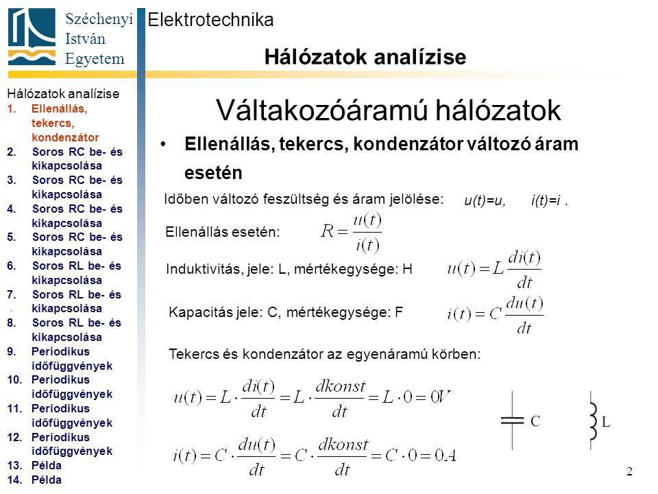 Széchenyi István Egyetem 3 Váltakozóáramú hálózatok Be- és kikapcsolási jelenségek soros RC körben Elektrotechnika Hálózatok analízise...