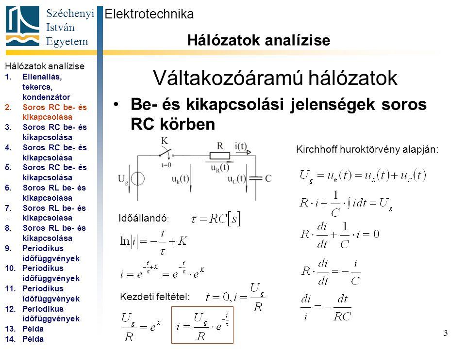 Széchenyi István Egyetem 4 Váltakozóáramú hálózatok Be- és kikapcsolási jelenségek soros RC körben Elektrotechnika Hálózatok analízise...