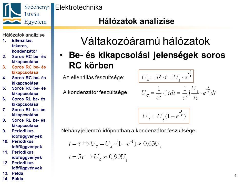 Széchenyi István Egyetem 5 Váltakozóáramú hálózatok Be- és kikapcsolási jelenségek soros RC körben Elektrotechnika Hálózatok analízise...