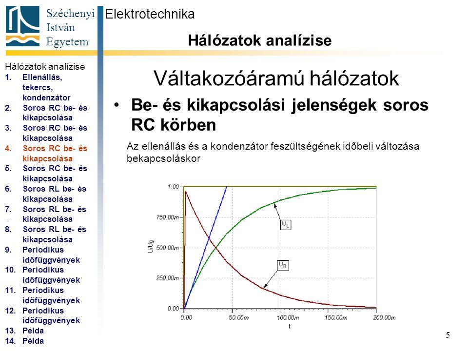 Széchenyi István Egyetem 6 Váltakozóáramú hálózatok Be- és kikapcsolási jelenségek soros RC körben Elektrotechnika Hálózatok analízise...