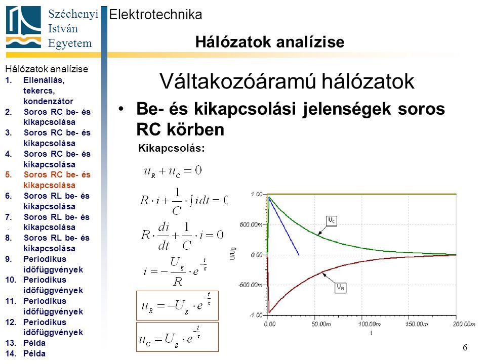 Széchenyi István Egyetem 7 Váltakozóáramú hálózatok Be- és kikapcsolási jelenségek soros RL körben Elektrotechnika Hálózatok analízise...