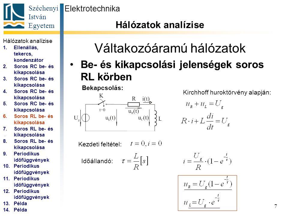Széchenyi István Egyetem 8 Váltakozóáramú hálózatok Be- és kikapcsolási jelenségek soros RL körben Elektrotechnika Hálózatok analízise...