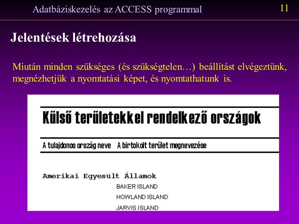 Adatbáziskezelés az ACCESS programmal 11 Jelentések létrehozása Miután minden szükséges (és szükségtelen…) beállítást elvégeztünk, megnézhetjük a nyom