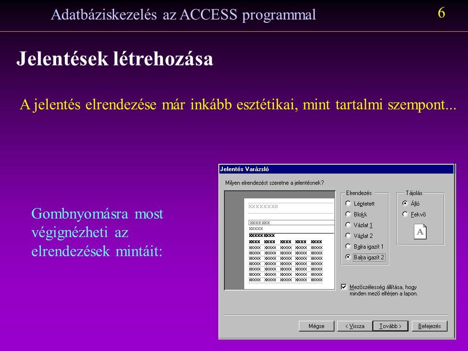 Adatbáziskezelés az ACCESS programmal 7 Jelentések létrehozása A stílus az alkalmazott színeket és karakterbeállításokat szabályozza.