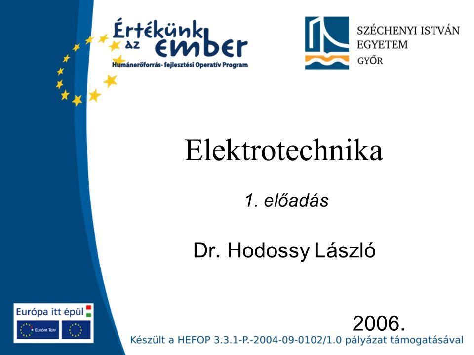 2006. Elektrotechnika Dr. Hodossy László 1. előadás