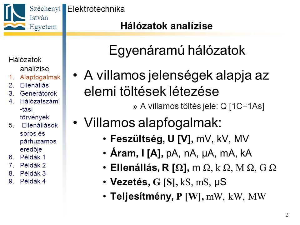 Széchenyi István Egyetem 2 Egyenáramú hálózatok A villamos jelenségek alapja az elemi töltések létezése »A villamos töltés jele: Q [1C=1As] Villamos a