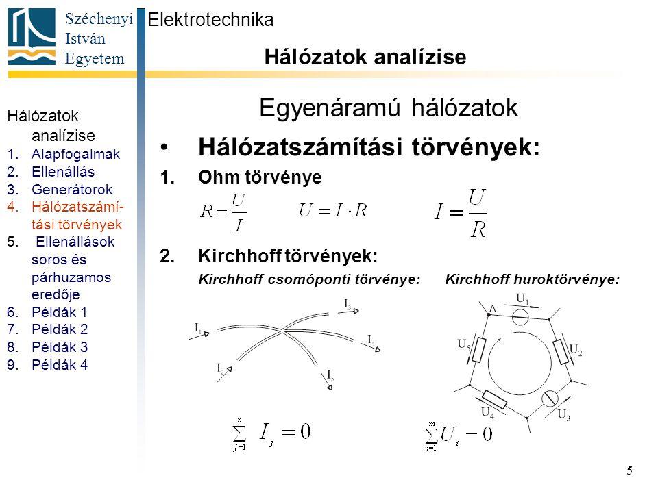 Széchenyi István Egyetem 5 Egyenáramú hálózatok Hálózatszámítási törvények: 1.Ohm törvénye 2.Kirchhoff törvények: Kirchhoff csomóponti törvénye: Kirch