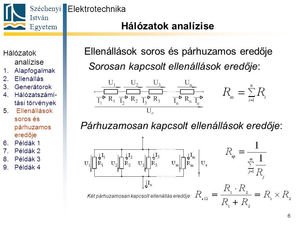Széchenyi István Egyetem 6 Ellenállások soros és párhuzamos eredője Sorosan kapcsolt ellenállások eredője: Elektrotechnika Hálózatok analízise Párhuza