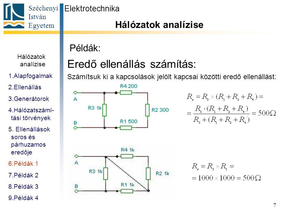 Széchenyi István Egyetem 7 Példák: Eredő ellenállás számítás: Számítsuk ki a kapcsolások jelölt kapcsai közötti eredő ellenállást: Hálózatok analízise