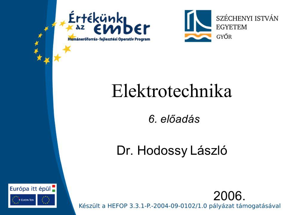 2006. Elektrotechnika Dr. Hodossy László 6. előadás