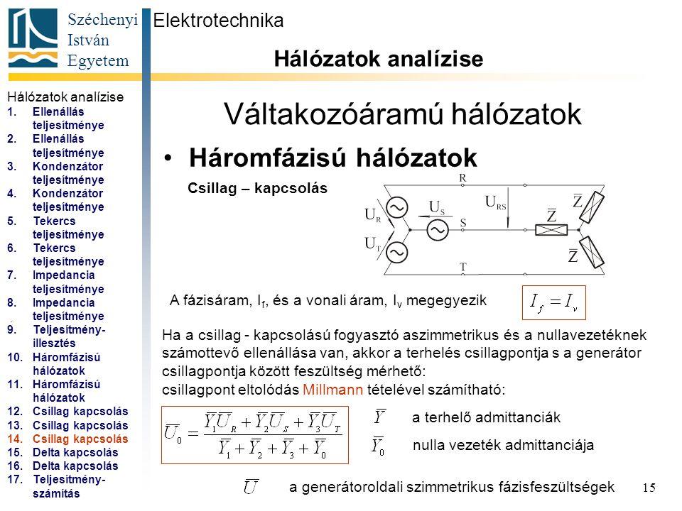 Széchenyi István Egyetem 15 Váltakozóáramú hálózatok Háromfázisú hálózatok Elektrotechnika Hálózatok analízise... Csillag – kapcsolás A fázisáram, I f